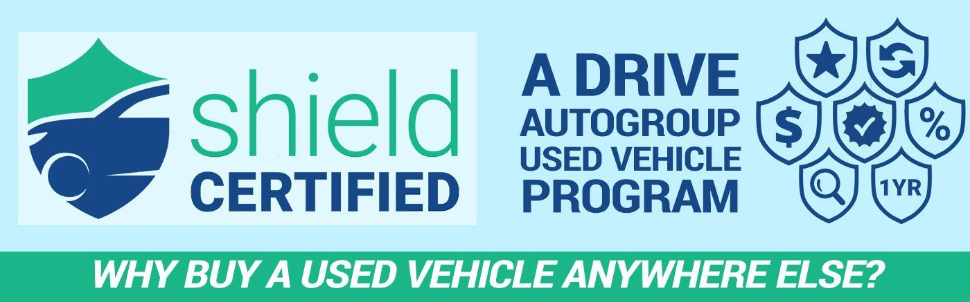 Drive Autogroup's Shield Certified Used vehicle Program. Why buy a used vehicle anywhere else?